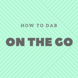 How to dab on the go