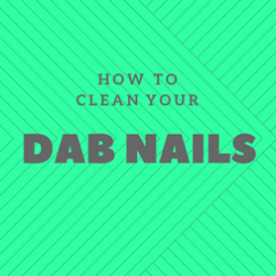 How to clean your quartz dab nail