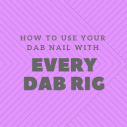 How to use your dab nail with any dab rig