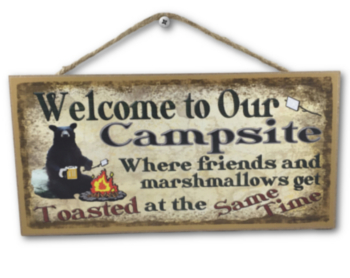 Welcome To Our Campsite Where Friends and Marshmallows Get Toasted At The Same Time Sign
