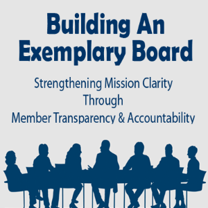 Building An Exemplary Board: Strengthening Mission Clarity Through Member Transparency and Accountability
