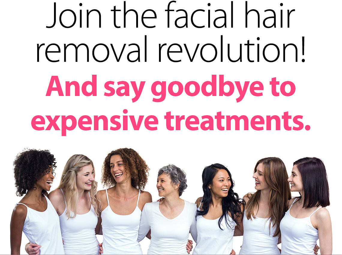Join the facial hair removal revolution!