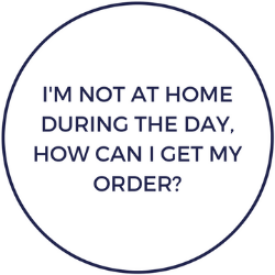 I'm not at home during the day, how can I get my order?