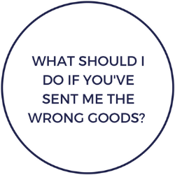 What should I do if you've sent me the wrong goods?