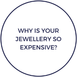 Why is your jewellery so expensive?