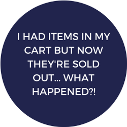 I had items in my cart but now they're sold out.. What happened?