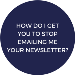 How do I get you to to stop emailing me your newsletter?