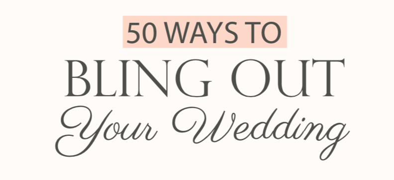 50 Ways to Bling Out Your Wedding