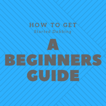 How To Get Started Dabbing Beginners Guide
