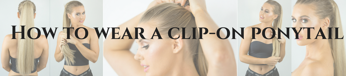How To Style A Clip On Ponytail