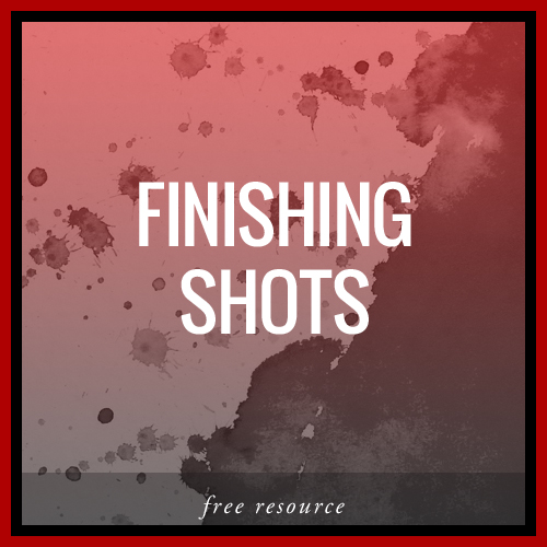 Finishing Shots