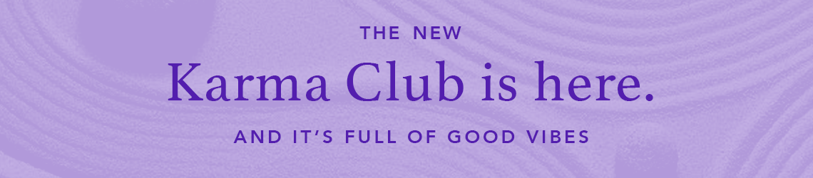 The new Karma Club is here. And it's full of good vibes