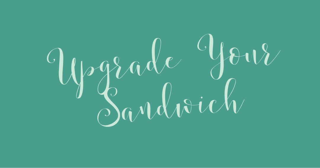 Upgrade your sandwich