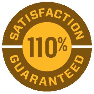 110% Satisfaction Guaranteed