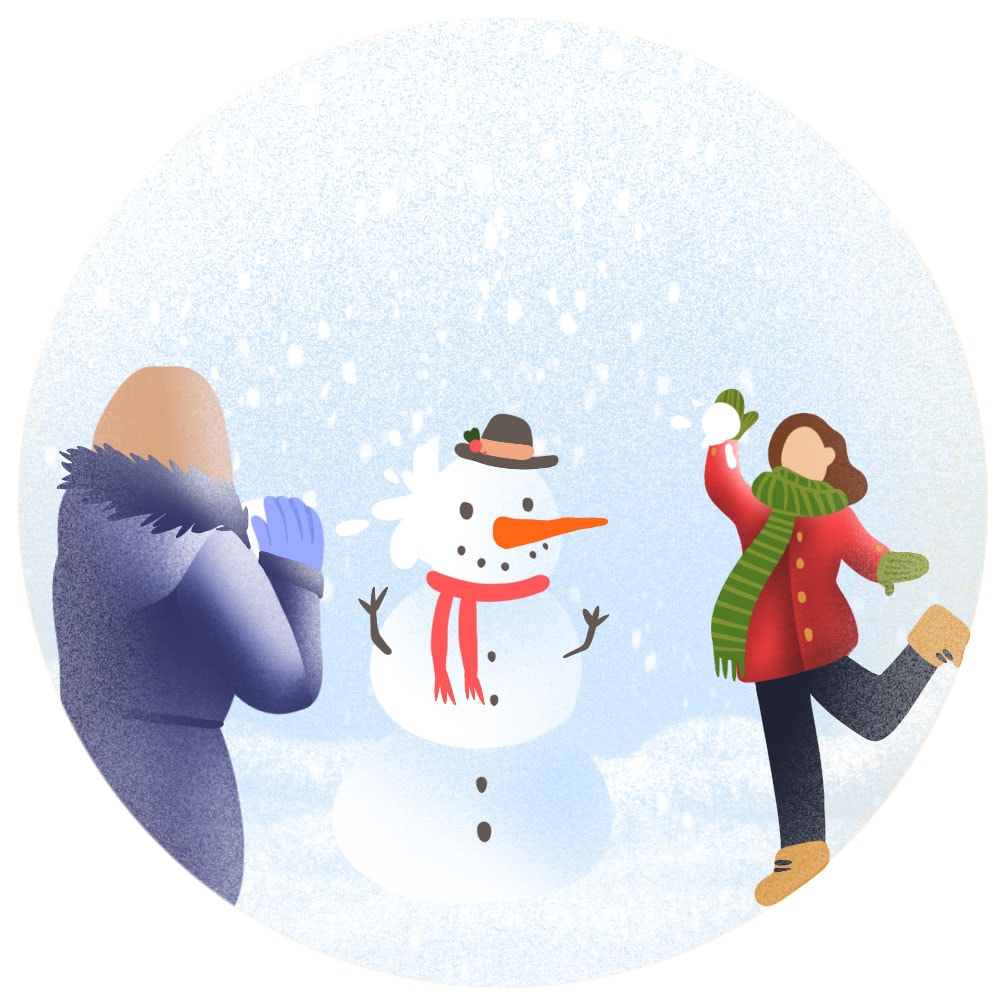 Have a snow fight with your friends.