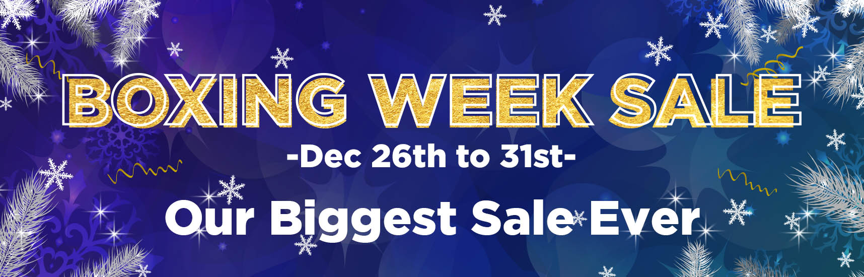 Boxing Week Sale - Dec 26 to 31, Be the first to access our biggest sale ever.